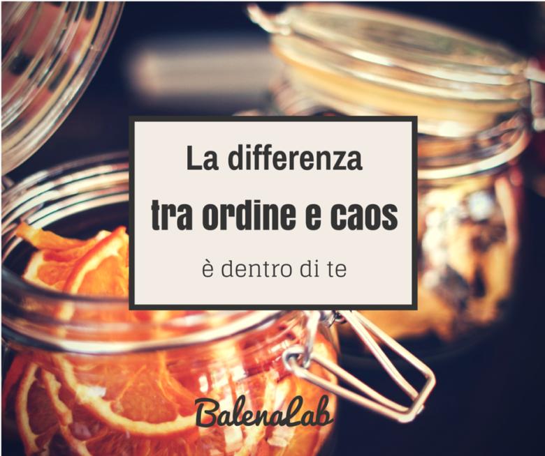 La differenza tra ordine e caos dentro di te vita da freelance balenalab