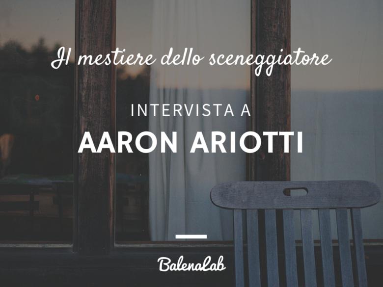 Il mestiere dello sceneggiatore intervista ad Aaron Ariotti