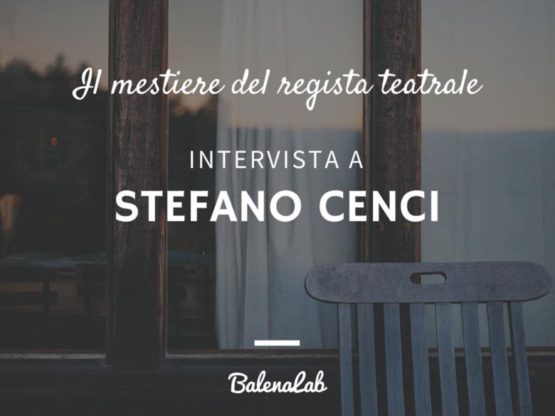 Il mestiere del regista teatrale STEFANO CENCI BALENALAB