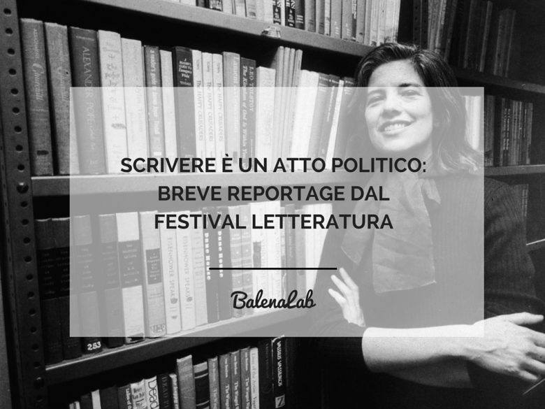 Scrivere è un atto politico: reportage festival letteratura