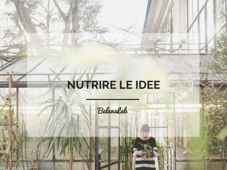 Nutrire le idee_BalenaLab